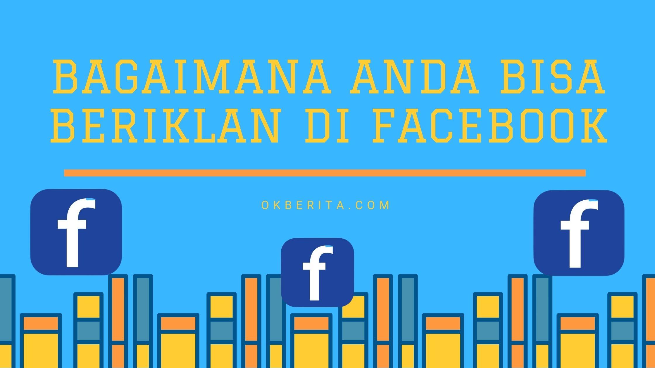 Bagaimana Anda bisa beriklan di Facebook