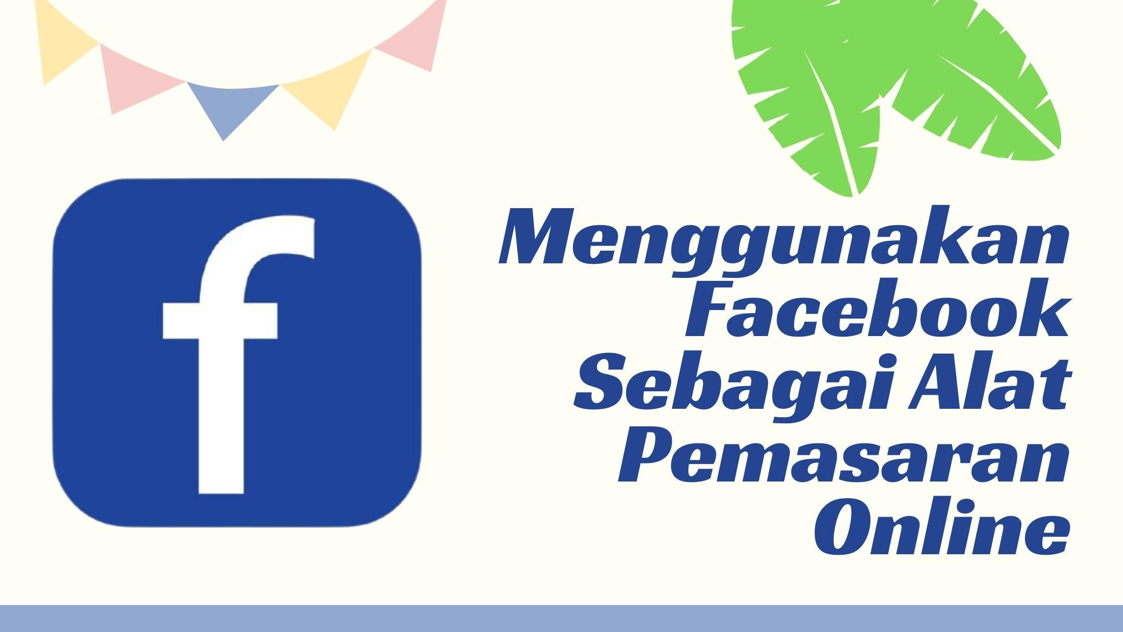 Menggunakan Facebook sebagai alat pemasaran online