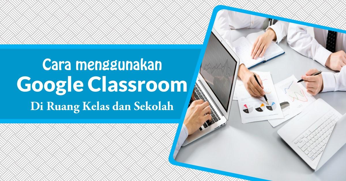 Cara menggunakan mode Google Classroom di ruang kelas dan sekolah