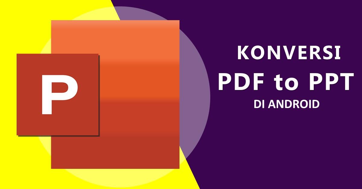 Mengonversi file PDF ke PowerPoint di Android